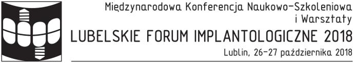 """""""LUBELSKIE FORUM IMPLANTOLOGICZNE 2018"""" – Międzynarodowa Konferencja Naukowo-Szkoleniowa i Warsztaty"""